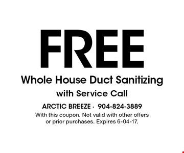 Free Whole House Duct Sanitizing with Service Call. With this coupon. Not valid with other offers or prior purchases. Expires 6-04-17.