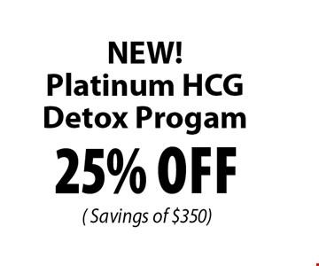 25% Off ( Savings of $350) NEW! Platinum HCG Detox Program.