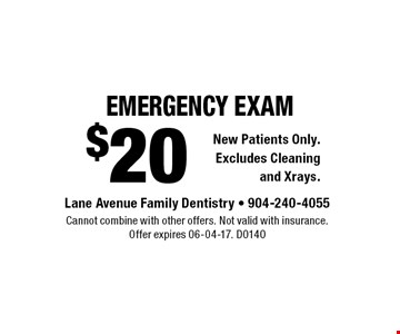 $20 emergency exam. Cannot combine with other offers. Not valid with insurance.Offer expires 06-04-17. D0140