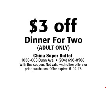 $3 off Dinner For Two(adult only). With this coupon. Not valid with other offers or prior purchases. Offer expires 6-04-17.