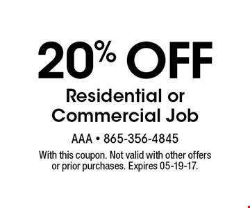 20% off Residential or Commercial Job. With this coupon. Not valid with other offers or prior purchases. Expires 05-19-17.