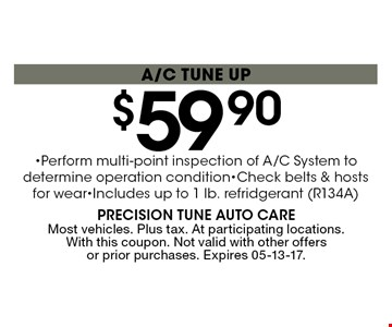$59 .90a/c tune up. Most vehicles. Plus tax. At participating locations. With this coupon. Not valid with other offers or prior purchases. Expires 05-13-17.