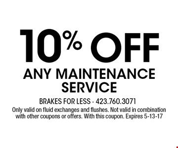 10% ofF ANY MAINTENANCESERVICE. Only valid on fluid exchanges and flushes. Not valid in combination with other coupons or offers. With this coupon. Expires 5-13-17