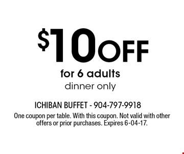 $10 Off for 6 adults dinner only. One coupon per table. With this coupon. Not valid with other offers or prior purchases. Expires 6-04-17.