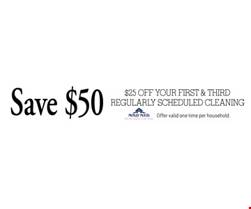 Save $50. $25 off your first & third regularly scheduled cleaning. Offer valid one time per household.