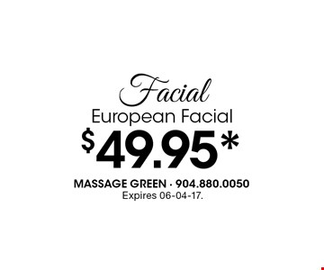 $49.95* FacialEuropean Facial. Expires 06-04-17.