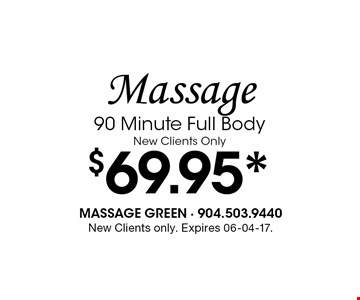 $69.95* Massage90 Minute Full Body New Clients Only. New Clients only. Expires 06-04-17.