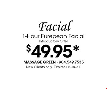 $49.95* Facial1-Hour Eurepean Facial Introductory Offer. New Clients only. Expires 06-04-17.