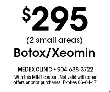 $295 (2 small areas)Botox/Xeomin. With this MINT coupon. Not valid with other offers or prior purchases. Expires 06-04-17.