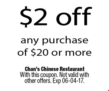 $2 off any purchase of $20 or more. Chan's Chinese RestaurantWith this coupon. Not valid with other offers. Exp 06-04-17.