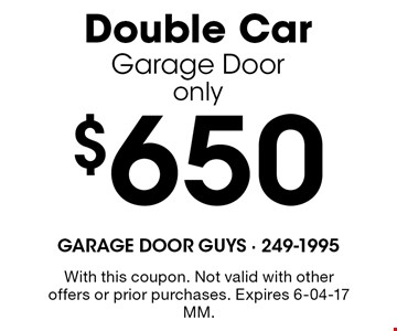 $650 Double CarGarage Dooronly. With this coupon. Not valid with other offers or prior purchases. Expires 6-04-17 MM.