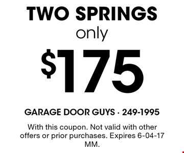 $175 TWO SPRINGSonly. With this coupon. Not valid with other offers or prior purchases. Expires 6-04-17 MM.
