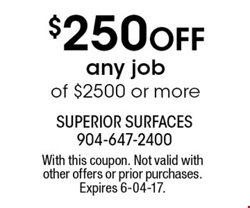 $250 Off any jobof $2500 or more. With this coupon. Not valid with other offers or prior purchases. Expires 6-04-17.