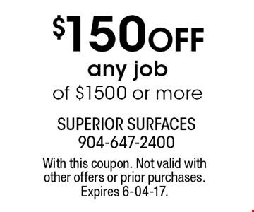 $150 Off any jobof $1500 or more. With this coupon. Not valid with other offers or prior purchases. Expires 6-04-17.