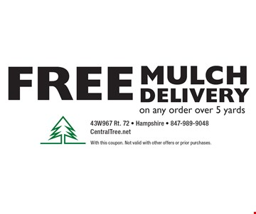 Free mulch delivery on any order over 5 yards. With this coupon. Not valid with other offers or prior purchases.