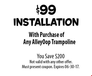 free starter kit (Ground Anchor & Step Ladder) With Purchase of Any AlleyOop Trampoline. You Save $104 Not valid with any other offer.Must present coupon. Expires 04-30-17.