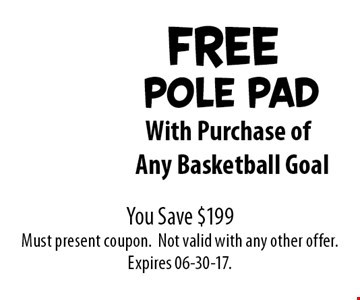 free pole pad With Purchase of Any Basketball Goal. You Save $199 Must present coupon.Not valid with any other offer.Expires 04-30-17.