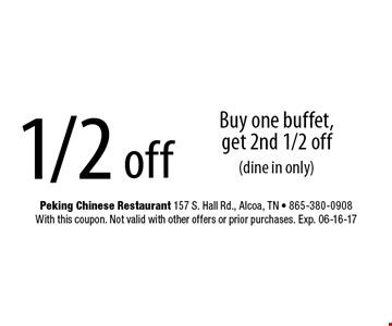 1/2 off Buy one buffet, get 2nd 1/2 off (dine in only). With this coupon. Not valid with other offers or prior purchases. Exp. 06-16-17
