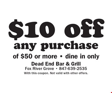$10 off any purchase of $50 or more - dine in only. With this coupon. Not valid with other offers.