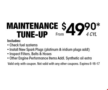 $49.90* Maintenance Tune-Up. Valid only with coupon. Not valid with any other coupons. Expires 6-16-17