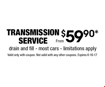 $59.90* transmissionservice. Valid only with coupon. Not valid with any other coupons. Expires 6-16-17