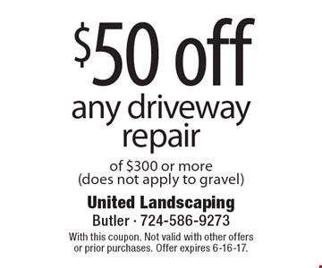 $50 off any driveway repair of $300 or more (does not apply to gravel). With this coupon. Not valid with other offers or prior purchases. Offer expires 6-16-17.