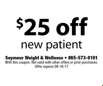 $25 off new patient. Seymour Weight & Wellness - 865-573-0101With this coupon. Not valid with other offers or prior purchases.Offer expires 06-16-17