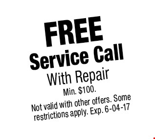 FREE Service CallWith RepairMin. $100.. Not valid with other offers. Some restrictions apply. Exp. 6-04-17