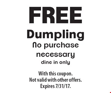 Free Dumpling. No purchase necessary. Dine in only. With this coupon. Not valid with other offers. Expires 7/31/17.