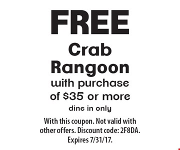 Free Crab Rangoon with purchase of $35 or more. Dine in only. With this coupon. Not valid with other offers. Discount code: 2F8DA. Expires 7/31/17.