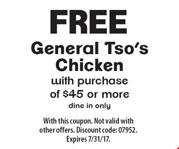 Free General Tso's Chicken with purchase of $45 or more. Dine in only. With this coupon. Not valid with other offers. Discount code: 07952. Expires 7/31/17.