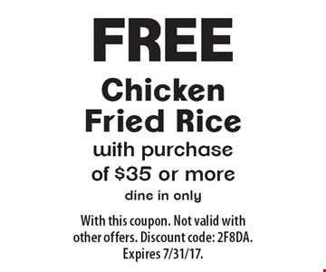 Free Chicken Fried Rice with purchase of $35 or more. Dine in only. With this coupon. Not valid with other offers. Discount code: 2F8DA. Expires 7/31/17.