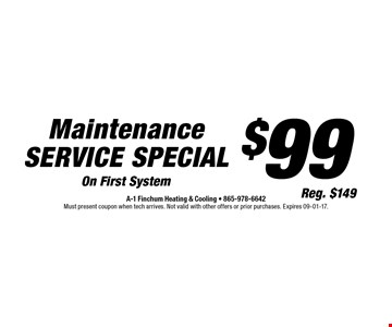 $99 Maintenance Service Special On First System. A-1 Finchum Heating & Cooling - 865-978-6642. Must present coupon when tech arrives. Not valid with other offers or prior purchases. Expires 09-01-17.