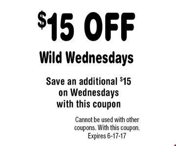 $15 OFF Wild Wednesdays. Cannot be used with other coupons. With this coupon. Expires 6-17-17