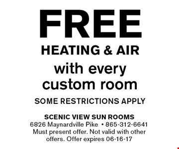 Free Heating & Airwith every custom roomsome restrictions apply. Scenic View Sun Rooms6826 Maynardville Pike- 865-312-6641Must present offer. Not valid with other offers. Offer expires 06-16-17