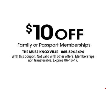 $10 off Family or Passport Memberships. The muse knoxville 865-594-1494With this coupon. Not valid with other offers. Membershipsnon transferable. Expires 06-16-17.