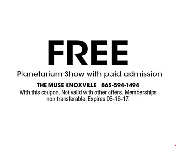 FREE Planetarium Show with paid admission. The muse knoxville 865-594-1494With this coupon. Not valid with other offers. Memberships non transferable. Expires 06-16-17.