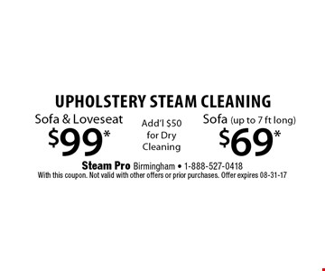 $99* Sofa & Loveseat. Steam Pro Birmingham - 1-888-527-0418With this coupon. Not valid with other offers or prior purchases. Offer expires 08-31-17