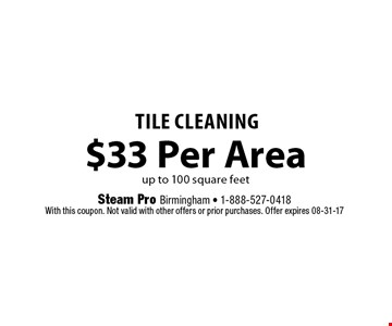 $33 Per Areaup to 100 square feet TILE CLEANING. Steam Pro Birmingham - 1-888-527-0418With this coupon. Not valid with other offers or prior purchases. Offer expires 08-31-17