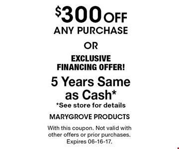 $300 Offany purchaseorEXCLUSIVE FINANCING OFFER! 5 Years Same as Cash**See store for details With this coupon. Not valid with other offers or prior purchases. Expires 06-16-17.
