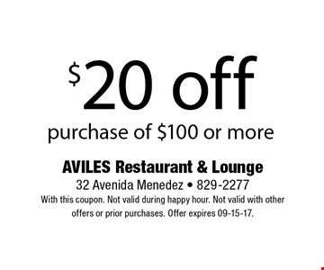 $20 off purchase of $100 or more. AVILES Restaurant & Lounge32 Avenida Menedez - 829-2277With this coupon. Not valid during happy hour. Not valid with otheroffers or prior purchases. Offer expires 09-15-17.