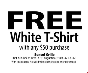 FREE White T-Shirt with any $50 purchase. With this coupon. Not valid with other offers or prior purchases.