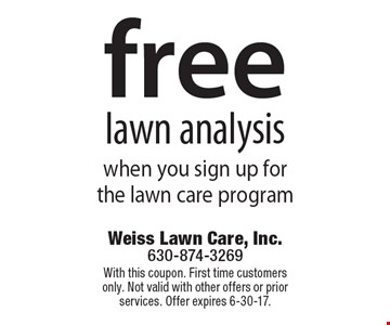 free lawn analysis when you sign up for the lawn care program. With this coupon. First time customers only. Not valid with other offers or prior services. Offer expires 6-30-17.