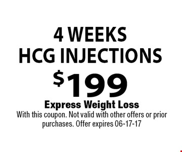 4 WeeksHCG Injections$199 . Express Weight LossWith this coupon. Not valid with other offers or prior purchases. Offer expires 06-17-17