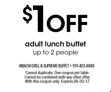 $1Off adult lunch buffet up to 2 people. Cannot duplicate. One coupon per table. Cannot be combined with any other offer. With this coupon only. Expires 06-02-17.