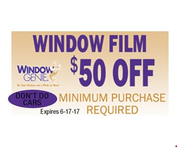$50 off Window Film Minimum purchase required. Don't do cars.. Certain restrictions may apply. Call for details.