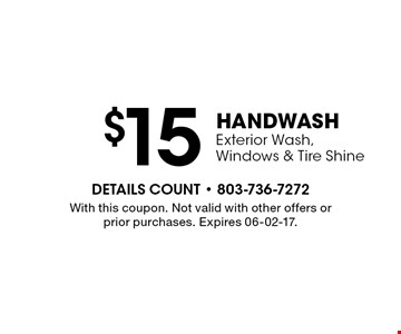 $15 Hand WASH Exterior Wash, Windows & Tire Shine. With this coupon. Not valid with other offers or prior purchases. Expires 06-02-17.