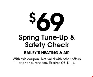$69 Spring Tune-Up & Safety Check. With this coupon. Not valid with other offers or prior purchases. Expires 06-17-17.