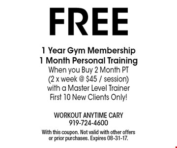 FREE 1 Year Gym Membership1 Month Personal Training When you Buy 2 Month PT(2 x week @ $45 / session)with a Master Level TrainerFirst 10 New Clients Only!. With this coupon. Not valid with other offers or prior purchases. Expires 08-31-17.