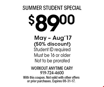 $89.00 May - Aug'17(50% discount)Student ID requiredMust be 16 or olderNot to be prorated. With this coupon. Not valid with other offers or prior purchases. Expires 08-31-17.
